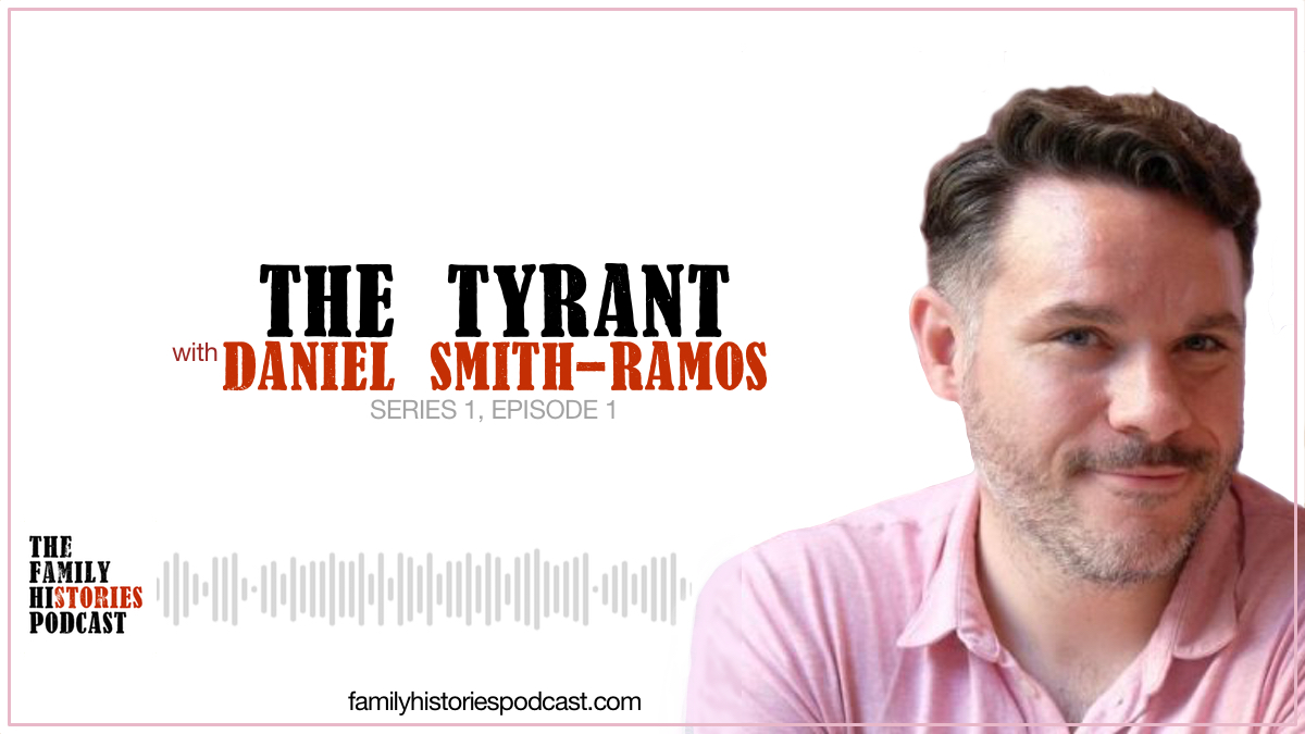 The Family Histories Podcast episode banner: The Tyrant - with Daniel Smith-Ramos