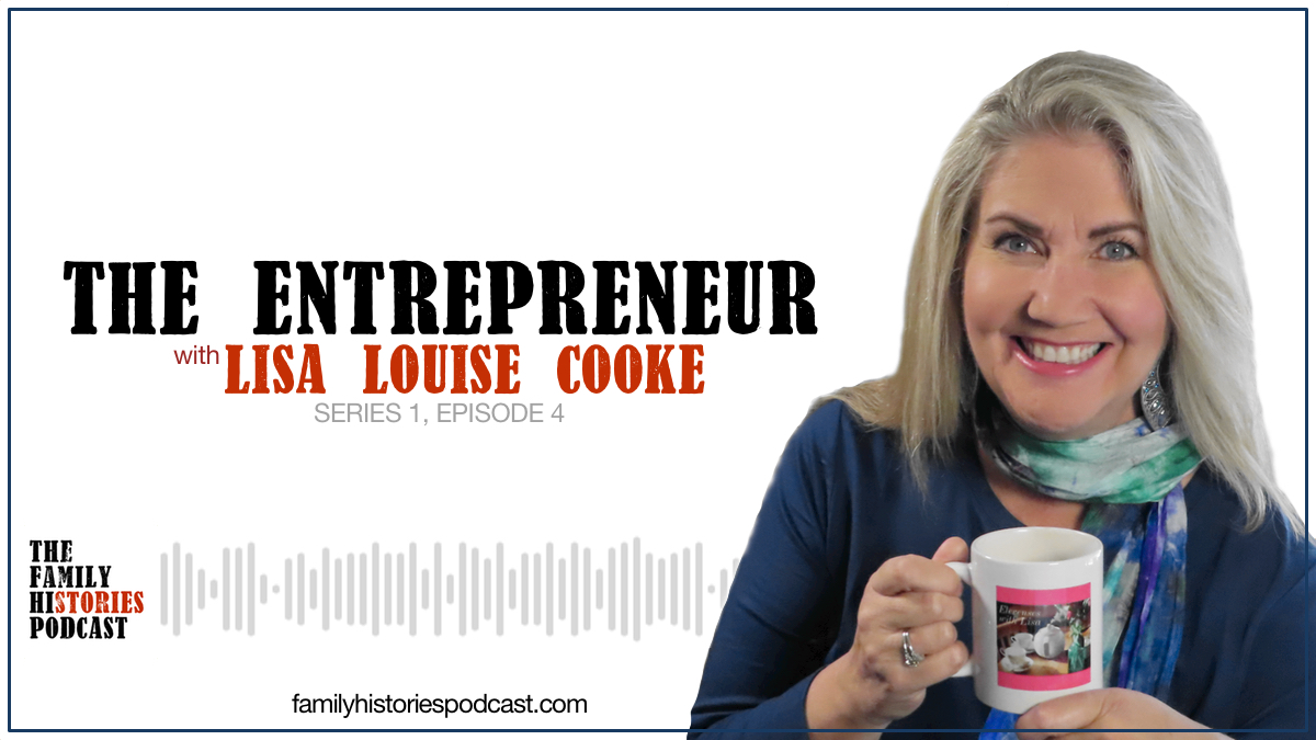 The Family Histories Podcast - 'The Entrepreneur' with Lisa Louise Cooke show banner