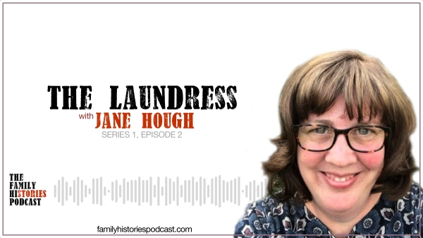 The Family Histories Podcast - 'The Laundress' with Jane Hough