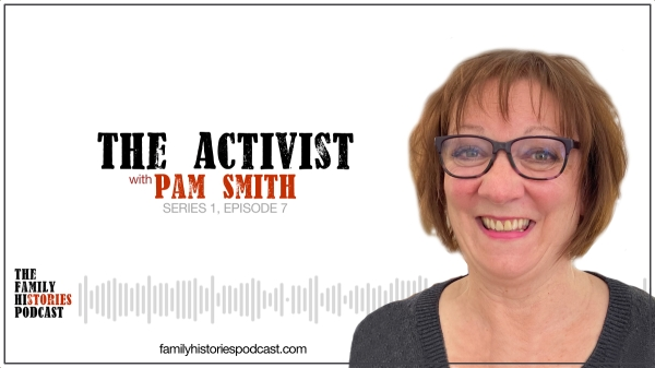 The Family Histories Podcast - 'The Activist' with Pam Smith episode banner