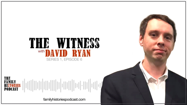 The Family Histories Podcast - The Witness with David Ryan banner